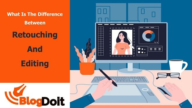 What Is The Difference Between Retouching and Editing Featured Image - BlogDoit